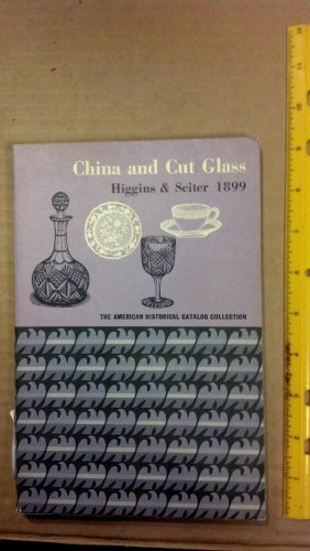 9780878610112: China and Cut Glass Higgins and Seiter 1899 (American Historical Catalog Collection)