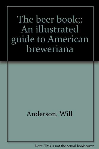 Beer Book: An Illustrated Guide to American Breweriana