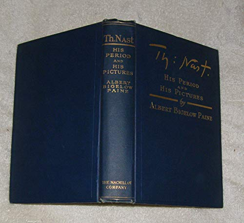 T.H. [Thomas Nast]: His Period and His Pictures: Paine, Albert B.