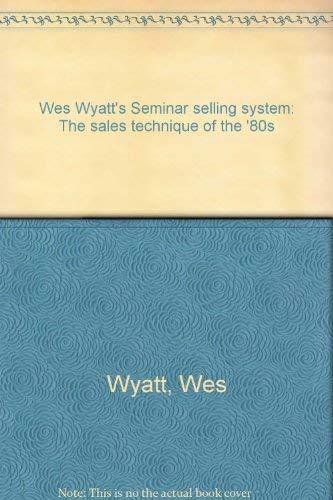 Wes Wyatt's Seminar Selling System : The: Wyatt, Wes
