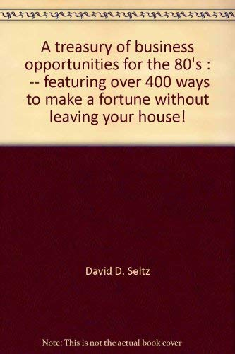 9780878630974: A treasury of business opportunities for the 80's: -- featuring over 400 ways to make a fortune without leaving your house!