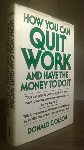 How you can quit work and have the money to do it: Olson, Donald E