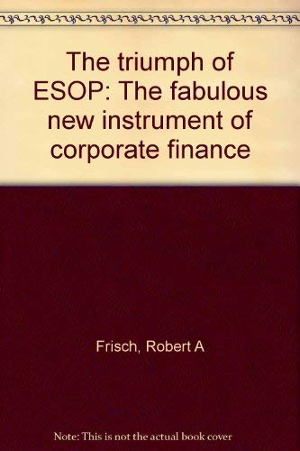 9780878631636: The triumph of ESOP: The fabulous new instrument of corporate finance