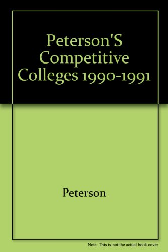Peterson's Competitive Colleges 1990-1991: Peterson