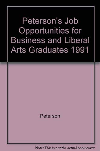 Peterson's Job Opportunities for Business and Liberal Arts Graduates 1991 (0878669817) by Peterson