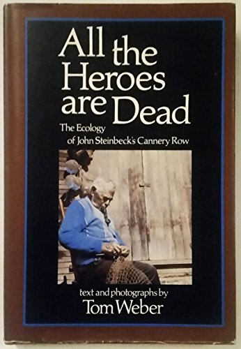 All the heroes are dead: the ecology of John Steinbeck's Cannery Row.: WEBER, TOM.