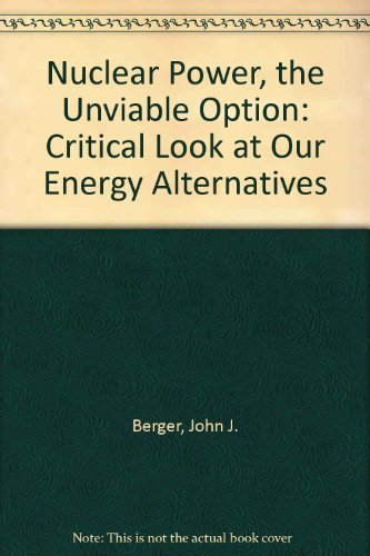 9780878670628: Nuclear Power, the Unviable Option: Critical Look at Our Energy Alternatives