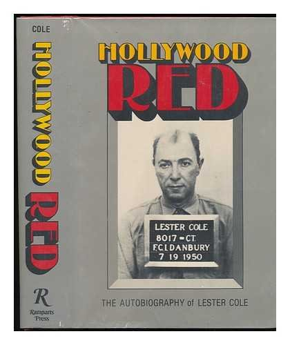 Hollywood Red: The Autobiography of Lester Cole: Cole, Lester