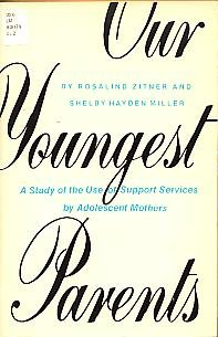 Our youngest parents: A study of the use of support services by adolescent mothers: Zitner, ...
