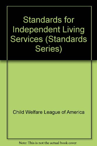 Standards for Independent Living Services (Standards Series) (0878683798) by Child Welfare League of America