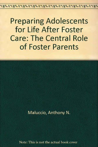 Preparing Adolescents for Life After Foster Care: The Central Role of Foster Parents: Maluccio, ...