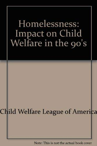 Homelessness: Impact on Child Welfare in the 90's (0878684948) by Child Welfare League of America