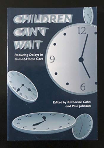9780878685103: Children Can't Wait: Reducing Delays in Out of Home Care