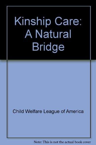 Kinship Care: A Natural Bridge: Child Welfare League of America