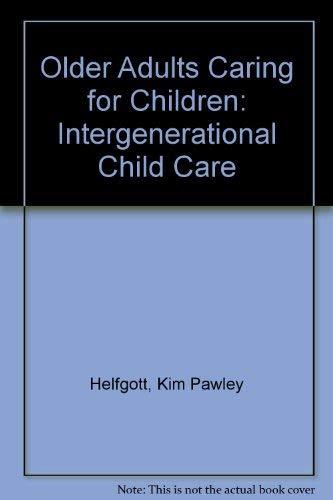 Older Adults Caring for Children: Intergenerational Child Care: Helfgott, Kim Pawley