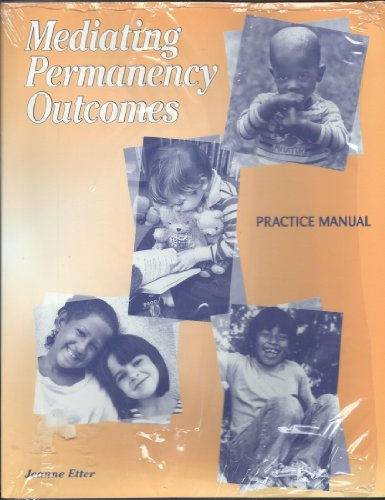 9780878686001: Mediating Permanency Outcomes: Practice Manual : A Child's Needs, Looking at Options, a Cooperative Adoption, Letting Go