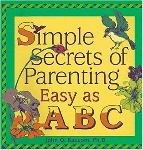 Simple Secrets of Parenting: Easy As A B C (087868638X) by John Q. Baucom
