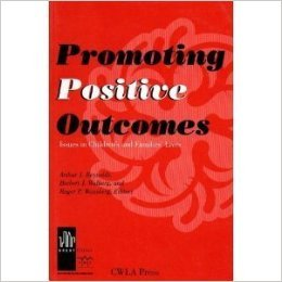 Promoting Positive Outcomes: Issues in Children's and: Arthur J. Reynolds,