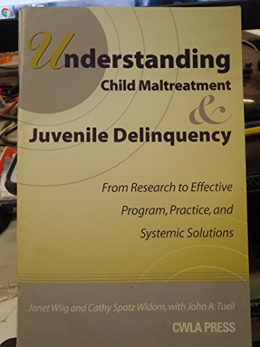 Understanding Child Maltreatment & Juvenile Delinquency: From Research to Effective Program, ...