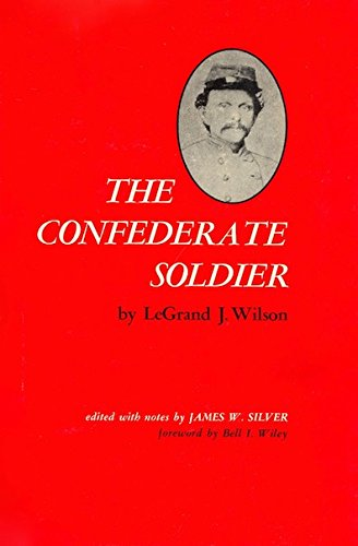 The Confederate soldier: LeGrand James Wilson