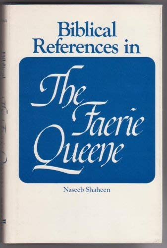 Biblical References in The Faerie Queene: Shaheen, Naseeb