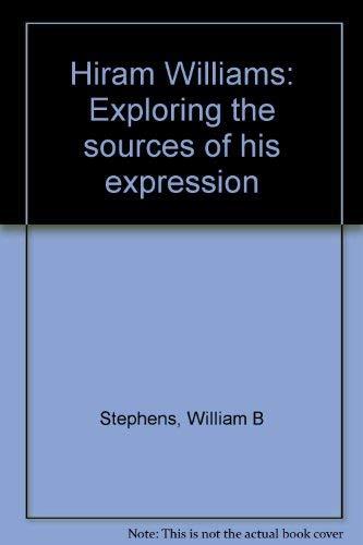 Hiram Williams, Exploring the Sources of His Expression: Stephens, William B.