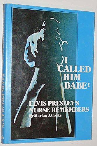 I Called Him Babe Elvis Presley's Nurse Remembers: Cocke, Marian J.