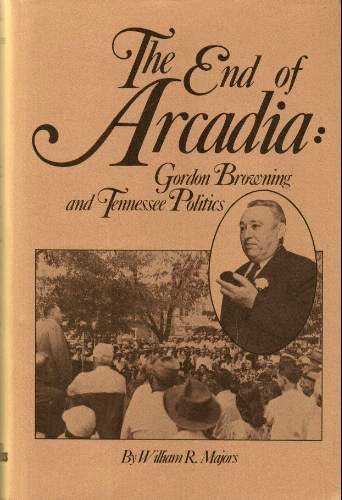 The End of Arcadia: Gordon Browning and: Majors, William R