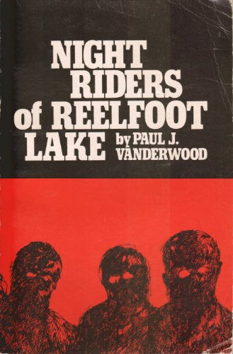 NIGHT RIDERS OF REELFOOT LAKE: Vanderwood, Paul J.