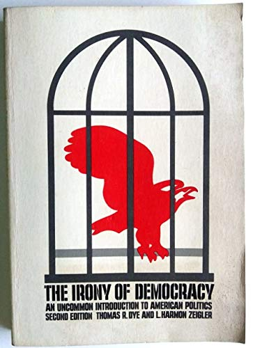 9780878720170: The irony of democracy: An uncommon introduction to American politics (Duxbury Press series in politics)