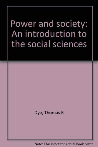 Power and society: An introduction to the: Thomas R Dye