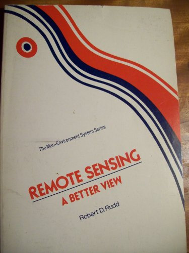 Remote Sensing: A Better View (The Man-environment system in the late twentieth century): Rudd, ...