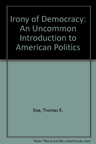 9780878720835: Irony of Democracy: An Uncommon Introduction to American Politics