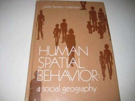 Human Spatial Behaviour: A Social Geography: Jakle, John A.,