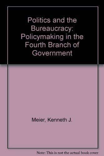 9780878722082: Politics and the Bureaucracy: Policymaking in the Fourth Branch of Government (The Duxbury Press series on public policy)