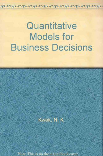 Quantitative models for business decisions (9780878722150) by Kwak, N. K.; DeLurgio, Stephen A.; DeLurgio, S. A.