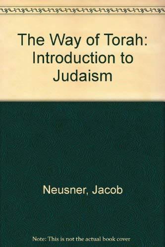 The Way of Torah: An Introduction to: Jacob Neusner