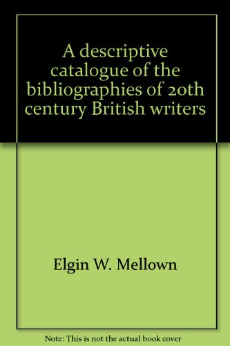 A Descriptive Catalogue of the Bibliographies of 20th Century British Writers