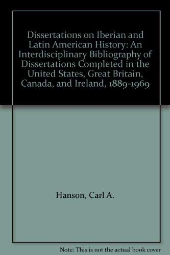 Dissertations on Iberian and Latin American History: Hanson, Carl A.