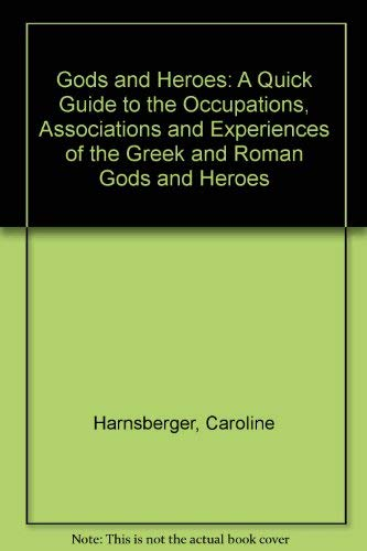 Gods and Heroes: A Quick Guide to the Occupations, Associations and Experiences of the Greek and ...