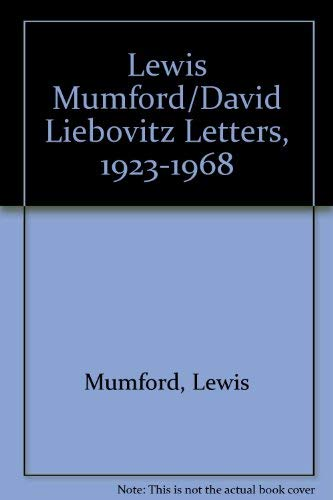 Lewis Mumford/David Liebovitz Letters, 1923-1968 Lewis Mumford; David Liebovitz and Bettina L....