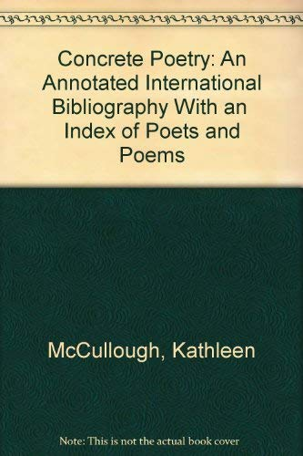 Concrete Poetry: An Annotated Bibliography, with an: McCullough, Kathleen