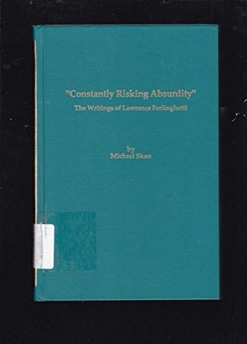9780878753536: Constantly Risking Absurdity: The Writings of Lawrence Ferlinghetti