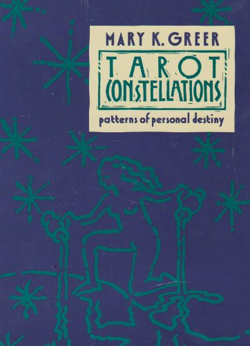 Tarot Constellations: Patterns of Personal Destiny (087877128X) by Mary K. Greer