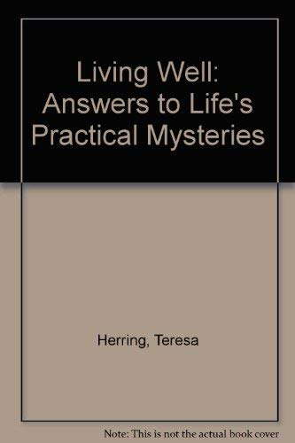 Living Well: Answers to Life's Practical Mysteries: Herring, Teresa