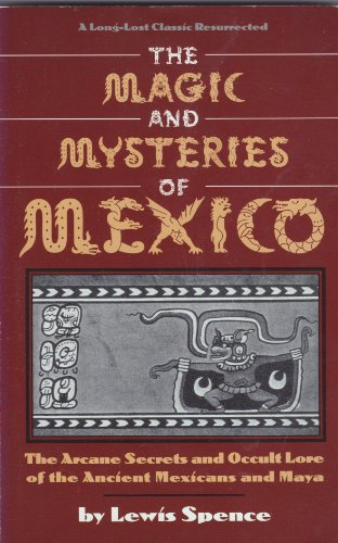 9780878771936: The Magic and Mysteries of Mexico: The Arcane Secrets and Occult Lore of the Ancient Mexicans and Maya