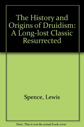 The History and Origins of Druidism A Long-Lost Classic Resurrected