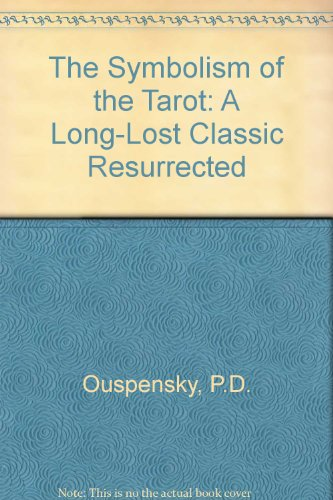 The symbolism of the Tarot: The philosophy of occultism in pictures and numbers: Uspenskii, P. D.