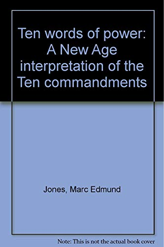 Ten words of power: A New Age interpretation of the Ten commandments: Marc Edmund Jones