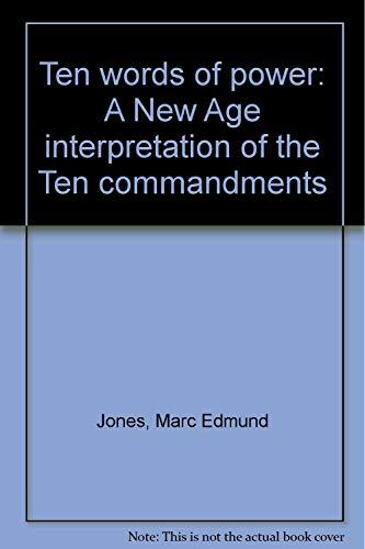 Ten Words of Power: A New Age Interpretation of the Ten Commandments, A Memorial: Jones, Marc ...
